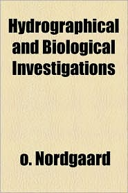 Hydrographical And Biological Investigations - O. Nordgaard
