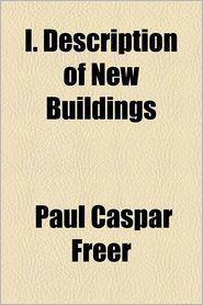 I. Description Of New Buildings - Paul Caspar Freer