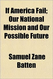 If America Fail; Our National Mission and Our Possible Future - Samuel Zane Batten