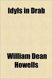 Idyls In Drab - William Dean Howells