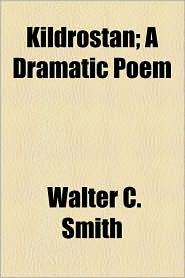 Kildrostan; A Dramatic Poem - Walter Chalmers Smith