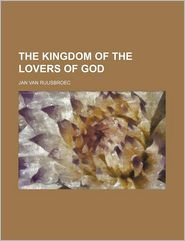 The Kingdom Of The Lovers Of God - Jan Van Ruusbroec