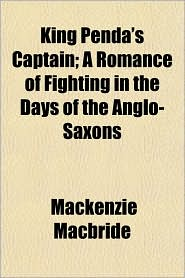 King Penda's Captain; A Romance of Fighting in the Days of the Anglo-Saxons - Mackenzie Macbride
