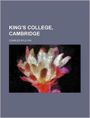 King's College, Cambridge - C.R. 1884 Fay, Charles Ryle Fay