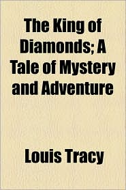 The King Of Diamonds; A Tale Of Mystery And Adventure - Louis Tracy