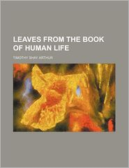 Leaves From The Book Of Human Life - T. S. Arthur