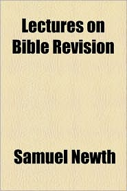 Lectures On Bible Revision - Samuel Newth