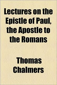 Lectures On The Epistle Of Paul, The Apostle To The Romans - Thomas Chalmers