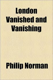 London Vanished and Vanishing - Philip Norman