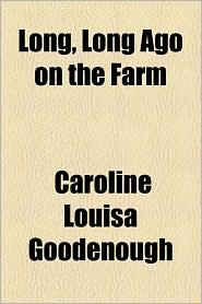 Long, Long Ago On The Farm - Caroline Louisa Goodenough