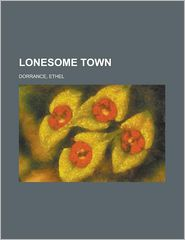 Lonesome Town - Ethel Arnold Smith Dorrance