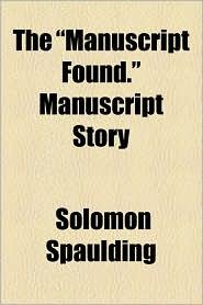 The Manuscript Found. Manuscript Story - Solomon Spaulding