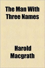 The Man With Three Names - Harold Macgrath