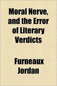 Moral Nerve, And The Error Of Literary Verdicts - Furneaux Jordan