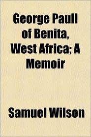 George Paull of Benita, West Africa; A Memoir - Samuel Wilson