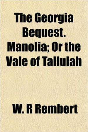 The Georgia Bequest. Manolia; Or the Vale of Tallulah