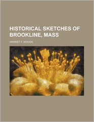 Historical Sketches Of Brookline, Mass. - Harriet F Woods