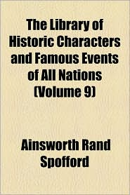 The Library Of Historic Characters And Famous Events Of All Nations (Volume 9) - Ainsworth Rand Spofford