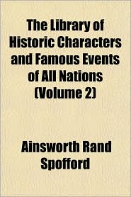 The Library of Historic Characters and Famous Events of All Nations (Volume 2) - Ainsworth Rand Spofford