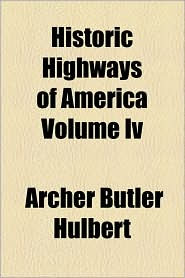 Historic Highways Of America Volume Iv - Archer Butler Hulbert