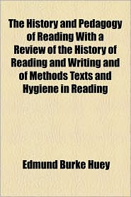 The History And Pedagogy Of Reading With A Review Of The History Of Reading And Writing And Of Methods Texts And Hygiene In Reading - Edmund Burke Huey