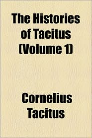 The Histories Of Tacitus (Volume 1) - Cornelius Annales B. Tacitus