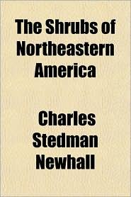 The Shrubs of Northeastern America - Charles Stedman Newhall
