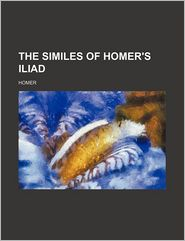 The Similes of Homer's Iliad - Homer