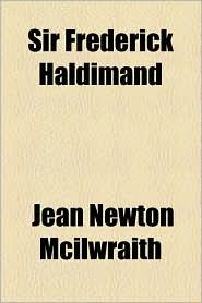 Sir Frederick Haldimand - Jean Newton Mcilwraith