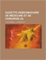 Gazette Hebdomadaire de Medecine Et de Chirurgie (8) - United States Women's Bureau, L. Lereboullet A. Dechambre