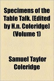 Specimens of the Table Talk. [Edited by H.N. Coleridge] (Volume 1)