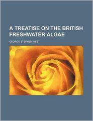 A Treatise on the British Freshwater Algae - G.S. West, George Stephen West