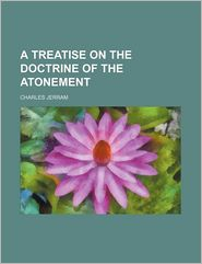 A Treatise on the Doctrine of the Atonement - Charles Jerram