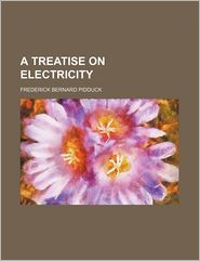 A Treatise on Electricity - Frederick Bernard Pidduck