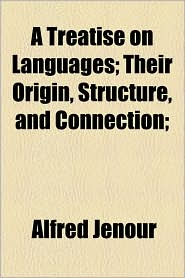 A Treatise On Languages; Their Origin, Structure, And Connection; - Alfred Jenour