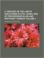 A Treatise On The Law Of Executions In Civil Cases, And Of Proceedings In Aid And Restraint Thereof (Volume 2) - A. C. Freeman, Abraham Clark Freeman