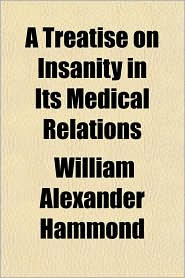 A Treatise on Insanity in Its Medical Relations - William Alexander Hammond