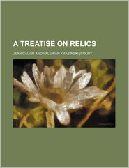 A Treatise on Relics - Jean Calvin