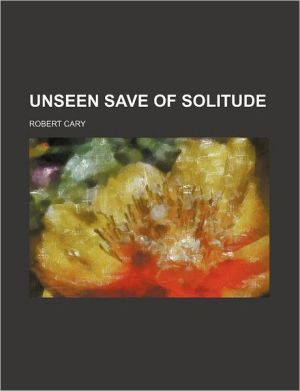 Unseen Save Of Solitude - Robert Cary