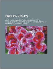 Frelon; Journal Mensuel D'Entomologie Descriptive, Exclusivement Consacre A L'Etude Des Coleopteres D'Europe Et Des Pays Voisins (16-17 ) - United States Administration, Anonymous