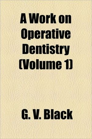 A Work on Operative Dentistry (Volume 1) - G.V. Black