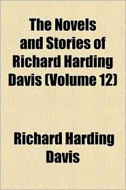 The Novels And Stories Of Richard Harding Davis (Volume 12) - Richard Harding Davis