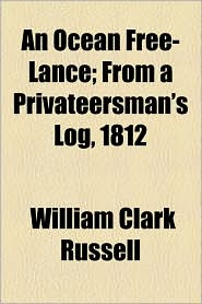 An Ocean Free-Lance; From A Privateersman's Log, 1812 - William Clark Russell