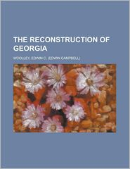 The Reconstruction Of Georgia - Edwin Campbell Woolley