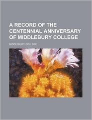 A Record Of The Centennial Anniversary Of Middlebury College - Middlebury College