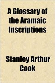 A Glossary of the Aramaic Inscriptions - Stanley Arthur Cook