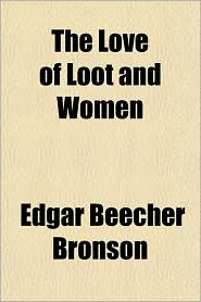 The Love of Loot and Women - Edgar Beecher Bronson