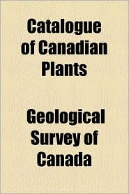 Catalogue Of Canadian Plants - Geological Survey Of Canada