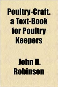Poultry-Craft. A Text-Book For Poultry Keepers - John H. Robinson