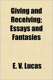 Giving and Receiving; Essays and Fantasies - E. V. Lucas